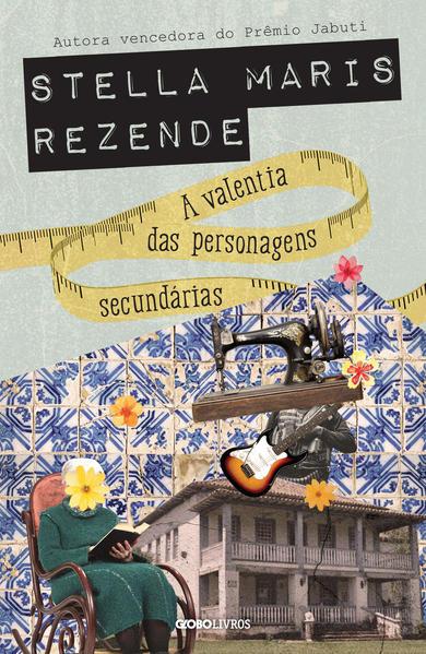 A valentia das personagens secundárias, livro de Stella Maris Rezende