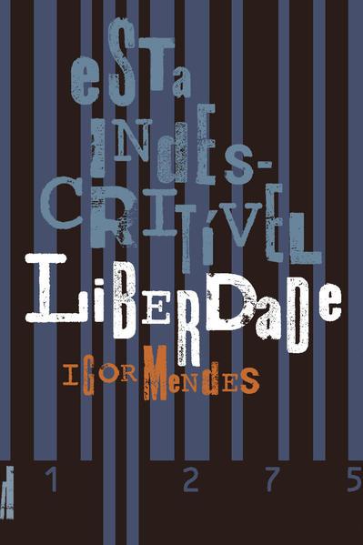 Esta indescritível liberdade, livro de Igor Mendes