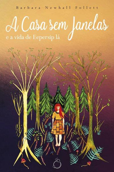 A Casa sem Janelas. E a vida de Eepersip lá, livro de Barbara Newhall Follett