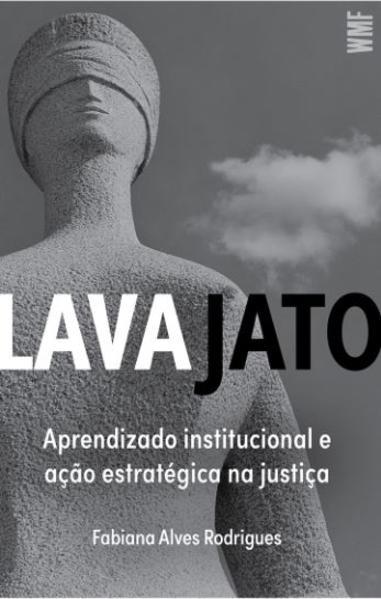 Lava jato. Aprendizado institucional e ação estratégica na justiça, livro de Fabiana Alves Rodrigues