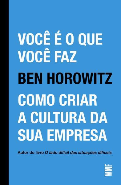 Você é o que você faz. Como criar a cultura da sua empresa, livro de Ben Horowitz