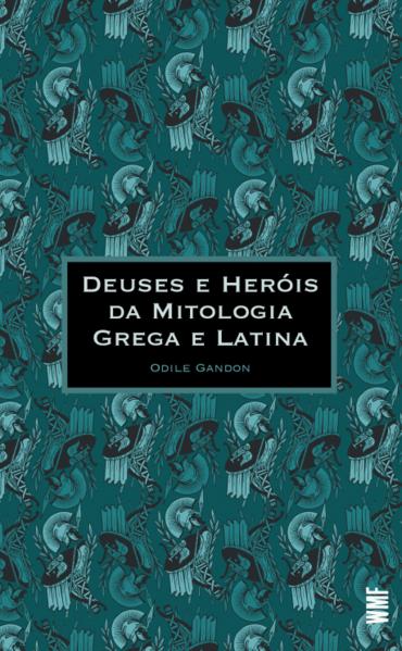 Deuses e heróis da mitologia grega e latina, livro de Gandon Odile