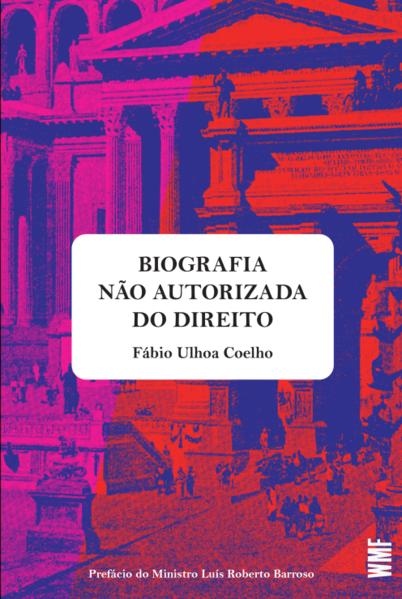 Biografia não autorizada do Direito, livro de Fábio Ulhoa Coelho
