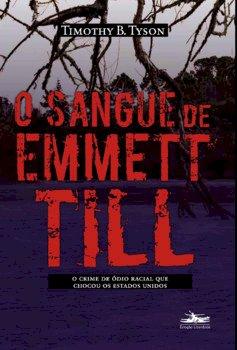 O sangue de Emmett Till?. O crime de ódio racial que chocou os Estados Unidos, livro de Timothy B. Tyson