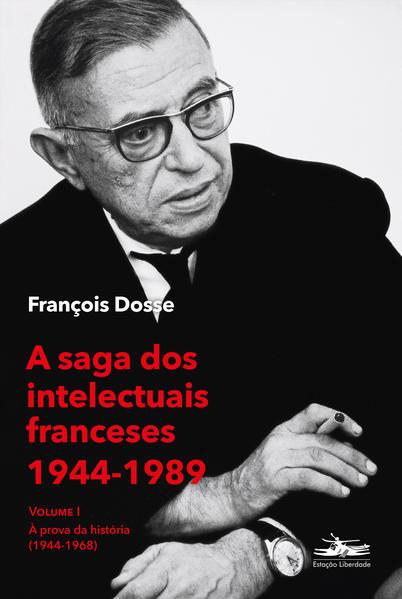 A saga dos intelectuais franceses 1944-1989 Volume I. À prova da história (1944-1968), livro de François Dosse