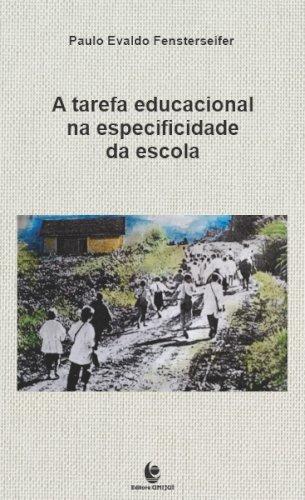 A tarefa educacional na especificidade da escola, livro de Paulo Evaldo Fensterseifer
