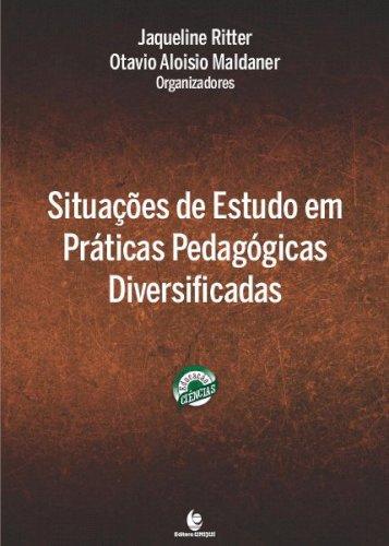 Situações de estudo em práticas pedagógicas diversificadas, livro de Jaqueline Ritter, Otavio Aloisio Maldaner (orgs.)