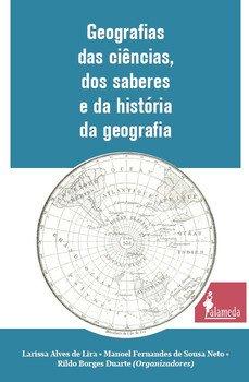 Geografias das ciências, dos saberes e da história da geografia, livro de Larissa Alves de Lira, Manoel Fernandes de Sousa Neto, Rildo Borges Duarte (orgs.)