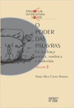 O poder das palavras. Em sua força poética, xamânica, e tradutória - Volume 2, livro de Maria Sílvia Cintra Martins
