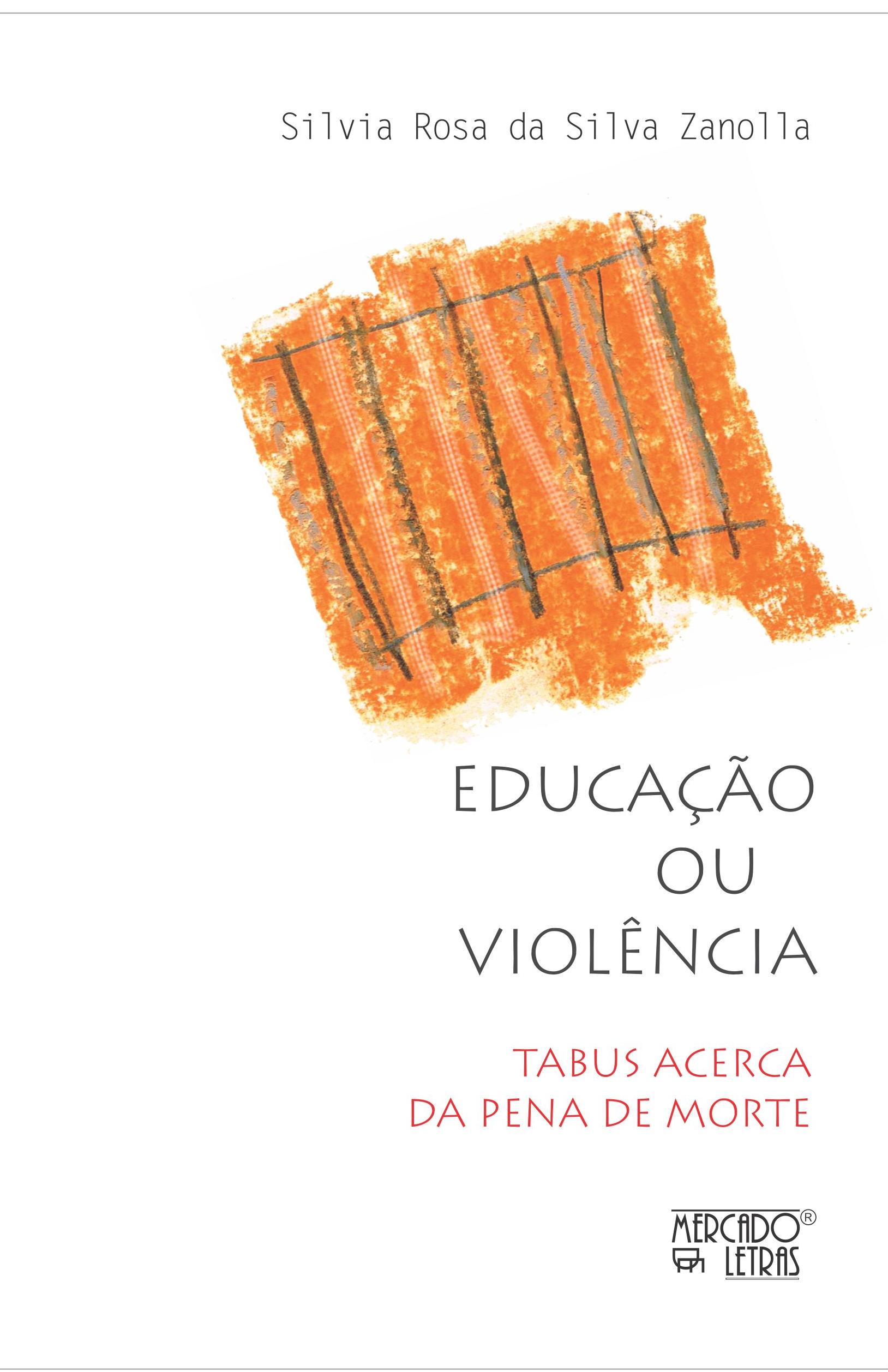 Educação ou violência. Tabus acerca da pena de morte, livro de Silvia Rosa da Silva Zanolla