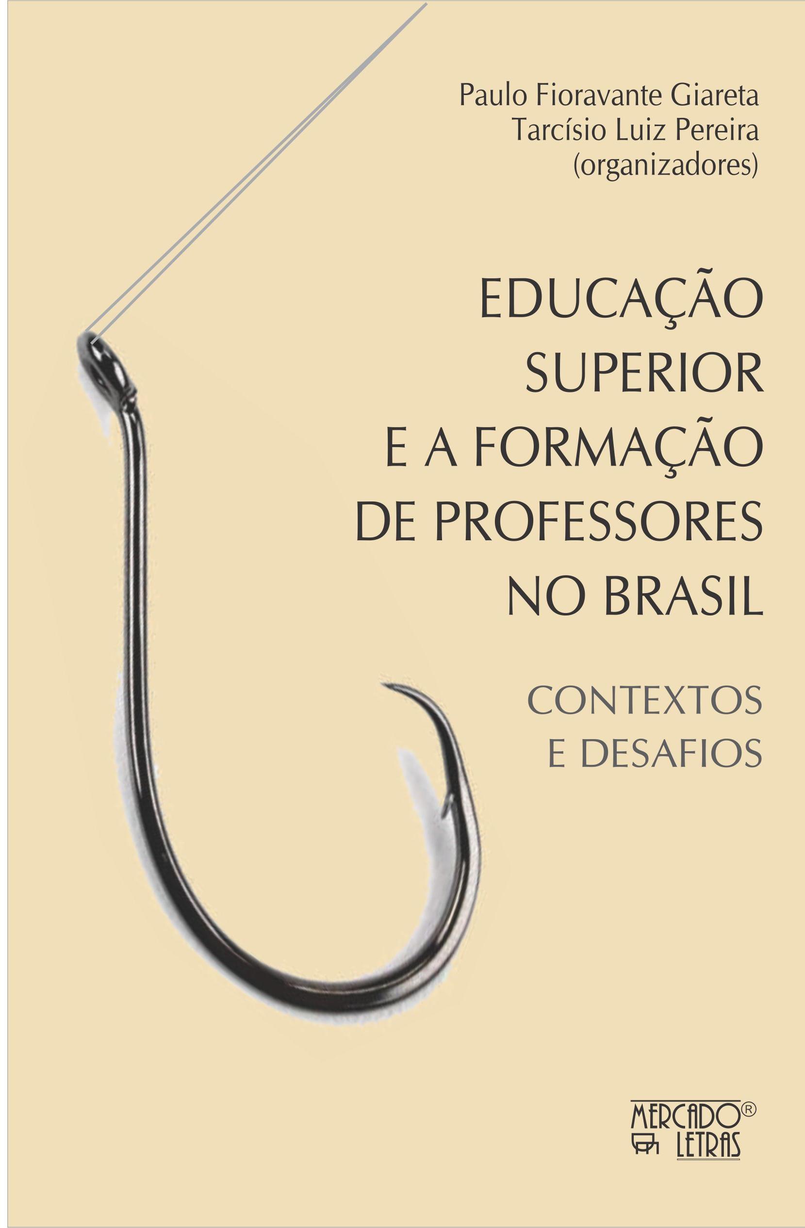 Educação superior e a formação de professores no Brasil. Contextos e desafios, livro de Paulo Fioravante Giareta, Tarcísio Luiz Pereira