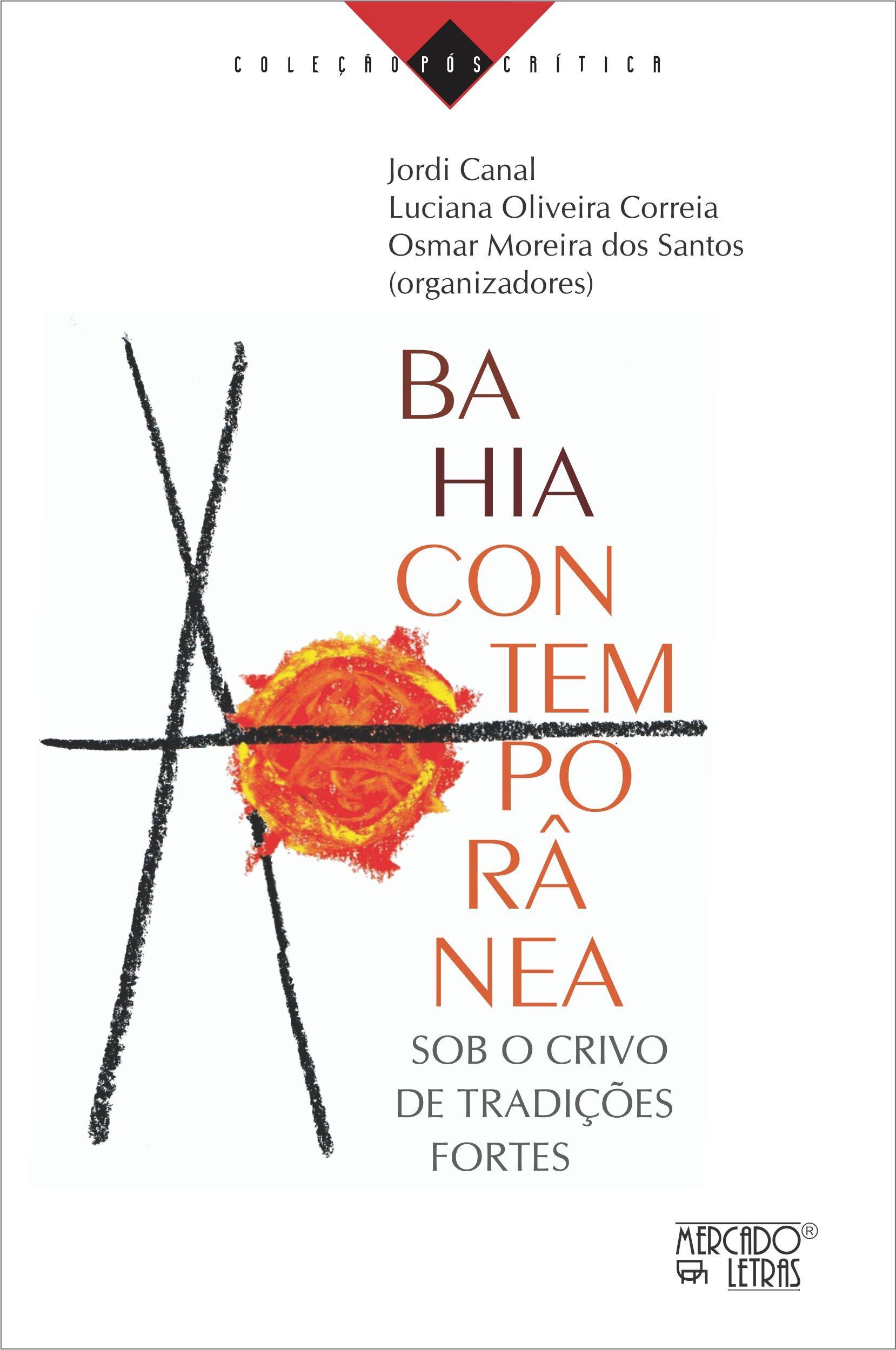 Bahia contemporânea. Sob o crivo de tradições fortes, livro de Luciana Oliveira Correia, Osmar Moreira dos Santos, Jordi Canal