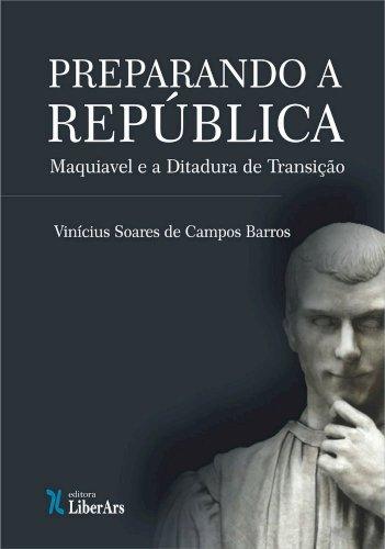 Preparando a República: Maquiavel e a ditadura da transição, livro de Vinícius Soares de Campos Barros