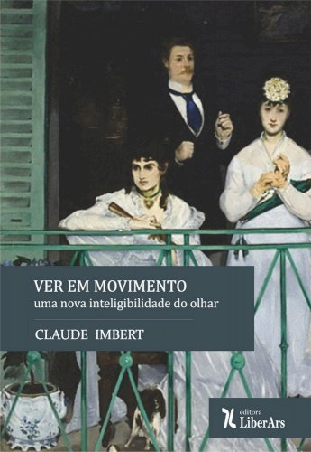 Ver em movimento: uma nova inteligibilidade do olhar, livro de Claude Imbert