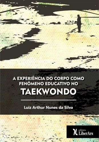 A experiência do corpo como fenômeno educativo no taekwondo, livro de Luiz Arthur Nunes da Silva