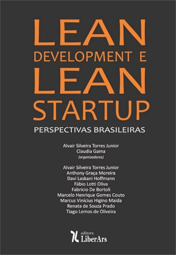 Lean development e lean startup: perspectivas brasileiras, livro de Alvair Silveira Torres Junior, Claudia Gama (orgs.)