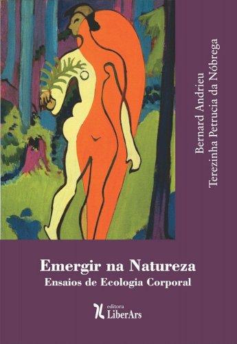 Emergir na natureza: ensaios de ecologia corporal, livro de Bernard Andrieu, Terezinha Petrucia da Nóbrega