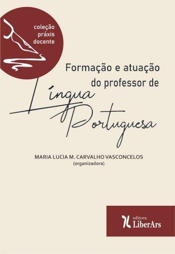 Formação e atuação do professor de língua portuguesa, livro de Maria Lúcia M. Carvalho Vasconcelos (org.)