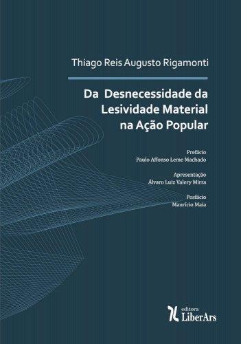 Da desnecessidade da lesividade material na Ação Popular, livro de Thiago Reis Augusto Rigamonti
