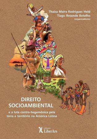 Direito socioambiental e a luta contra-hegemônica pela terra e território na América Latina, livro de Thaisa Mara Held, Tiago Resende Botelho (orgs.)