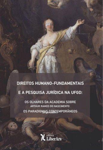 Direitos humano-fundamentais e a pesquisa jurídica na UFGD: os olhares da academia sobre os paradigmas contemporâneos, livro de Arthur Ramos do Nascimento (org.)