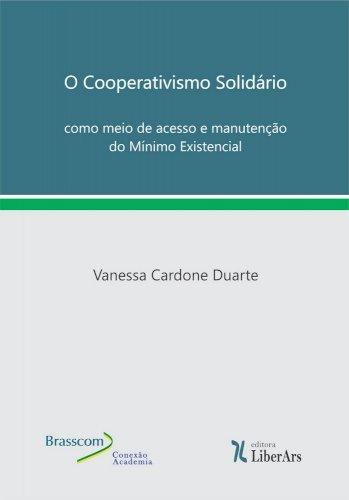 O cooperativismo Solidário como meio de acesso e manutenção do mínimo existencial, livro de Vanessa Cardone Duarte