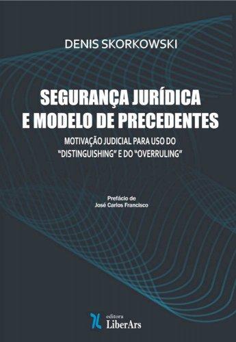 """Segurança jurídica e modelo de precedentes: motivação judicial para uso do """"distinguishing"""" e do """"overruling"""", livro de Denis Skorkowski"""