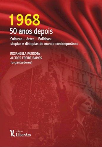 1968 - 50 anos depois - Culturas – Artes – Políticas: utopias e distopias do mundo contemporâneo, livro de Rosangela Patriota, Alcides Freire Ramos
