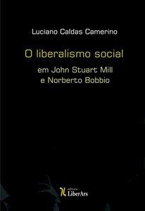 O Liberalismo Social em John Stuart Mill e Norberto Bobbio, livro de Luciano Caldas Camerino