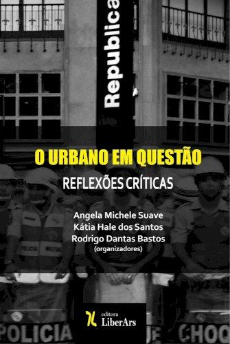 O Urbano em questão: reflexões críticas, livro de Angela Michele Suave, Kátia Hale dos Santos, Rodrigo Dantas Bastos