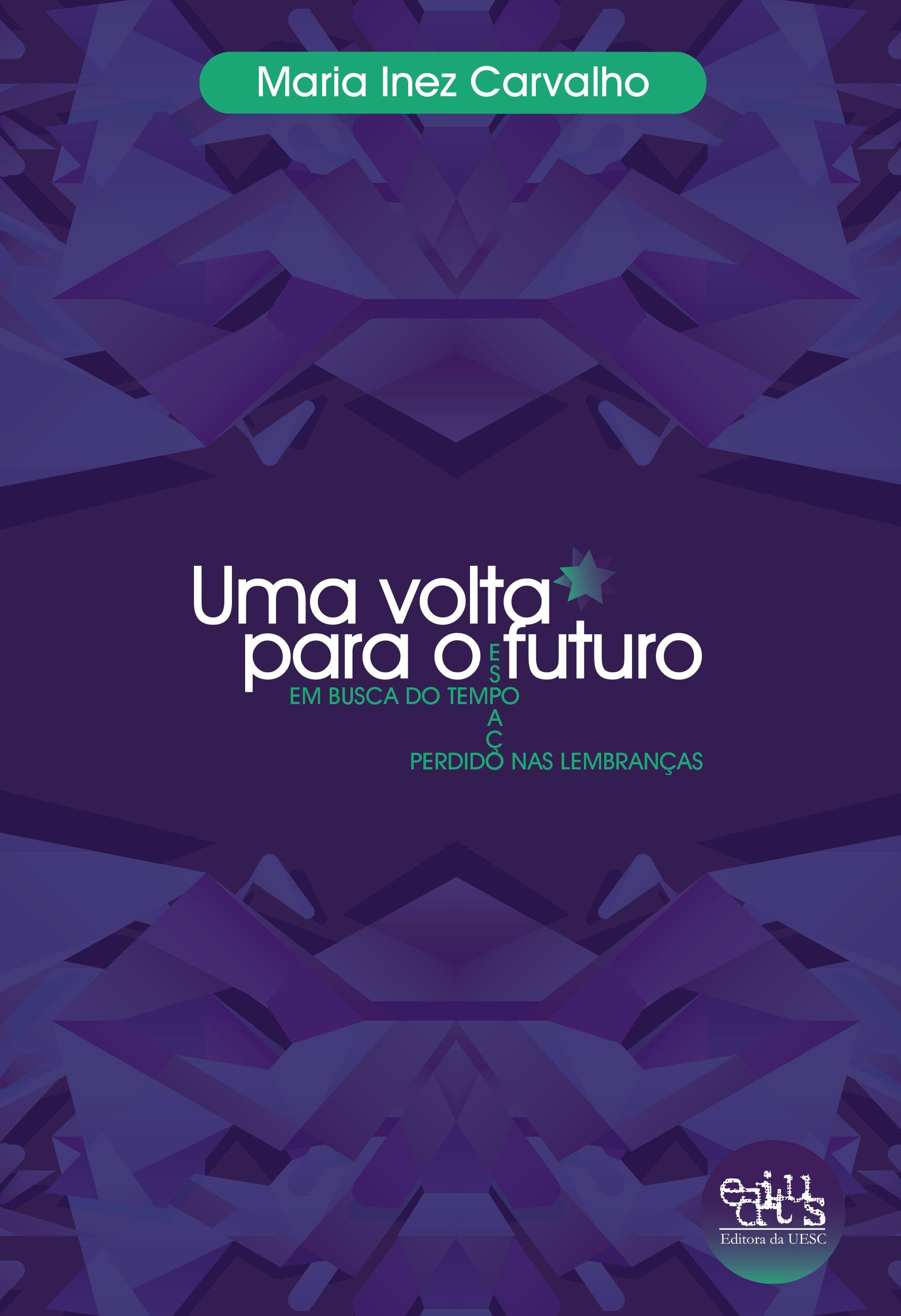 Uma volta para o futuro. Em busca do tempo espaço perdido nas lembranças, livro de Maria Inez Carvalho