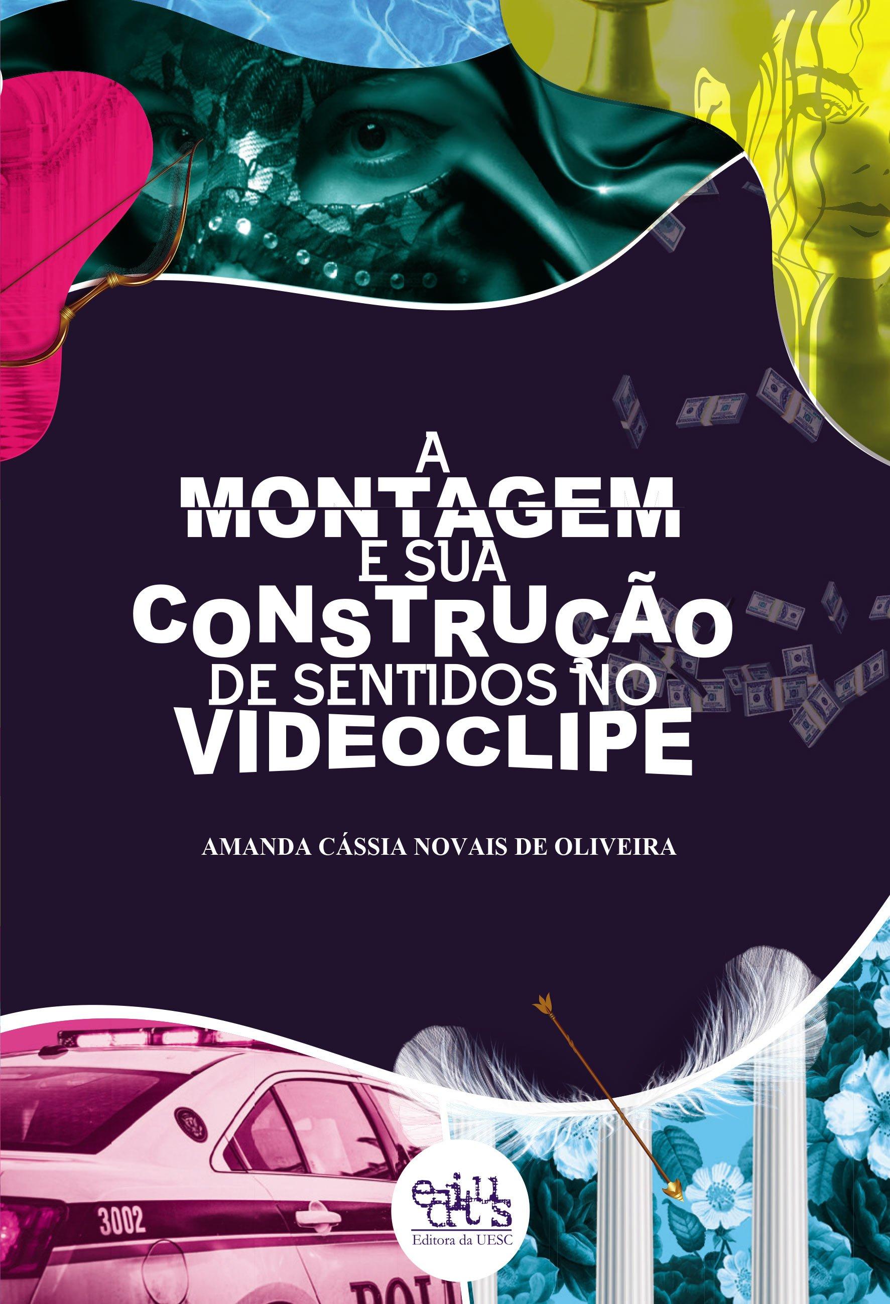 A montagem e sua construção de sentidos no videoclipe, livro de Amanda Cássia Novais de Oliveira