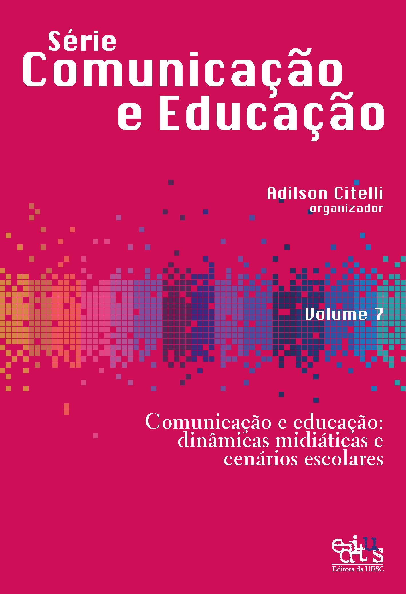 Comunicação e educação. Dinâmicas midiáticas e cenários escolares, livro de Adilson Citelli