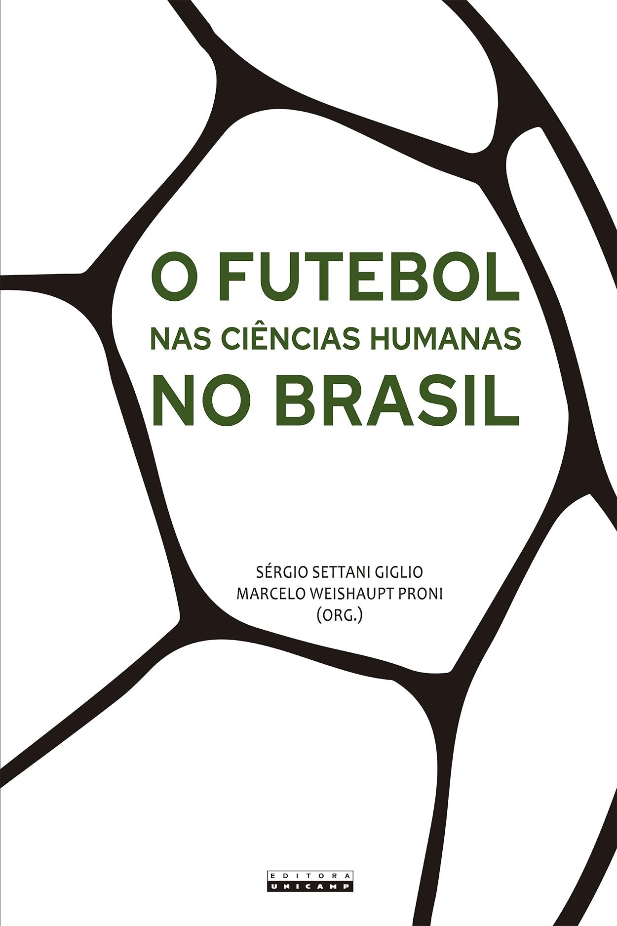 O futebol nas ciências humanas no Brasil, livro de Sérgio Settani Giglio, Marcelo Weishaupt Proni