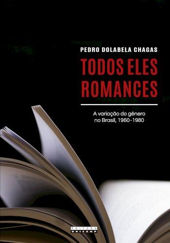 Todos eles romances - A variação do gênero no Brasil, 1960 - 1980, livro de Pedro Dolabela Chagas