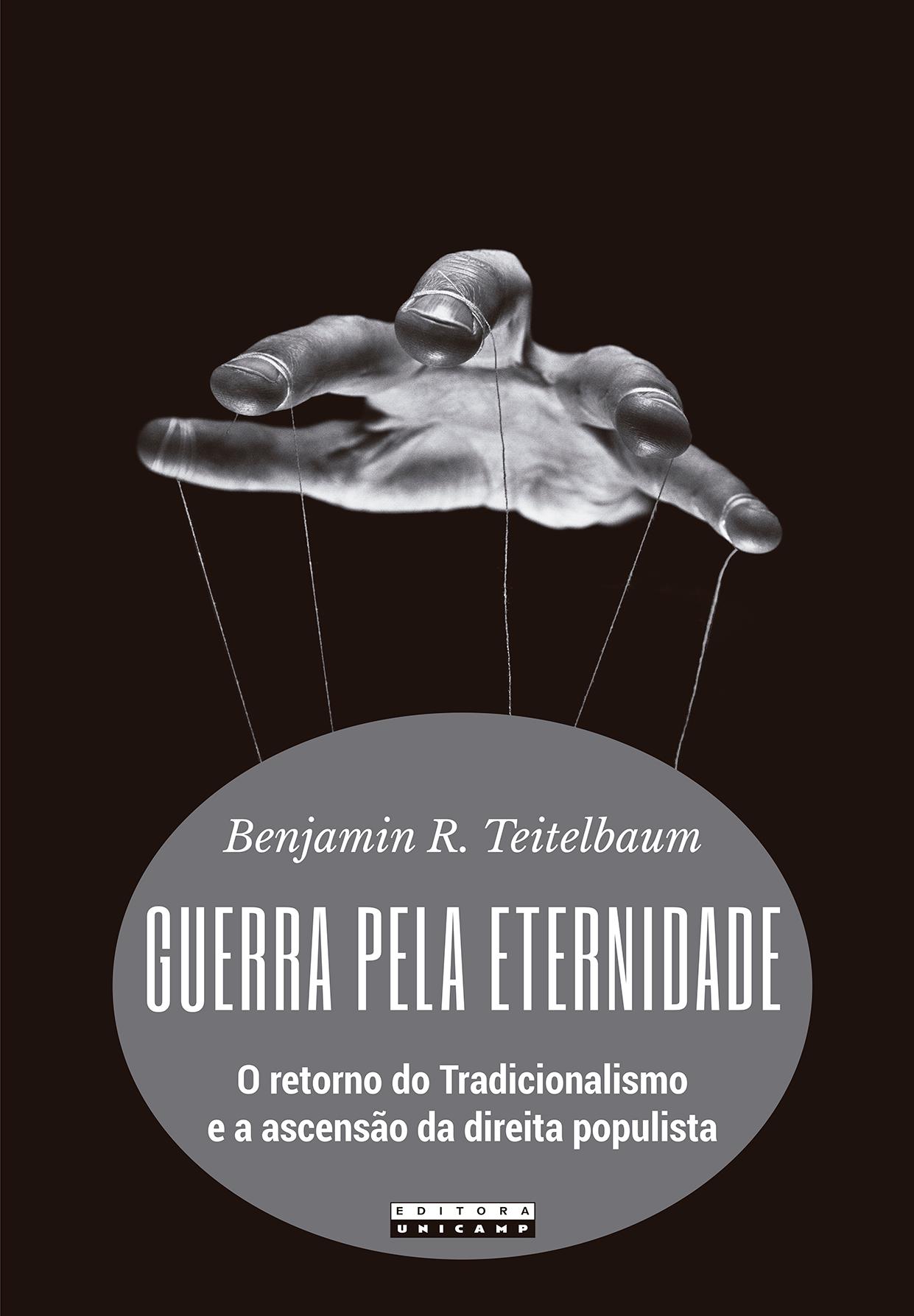 Guerra pela eternidade. O retorno do tradicionalismo e a ascensão da direita populista, livro de Benjamin R. Teitelbaum