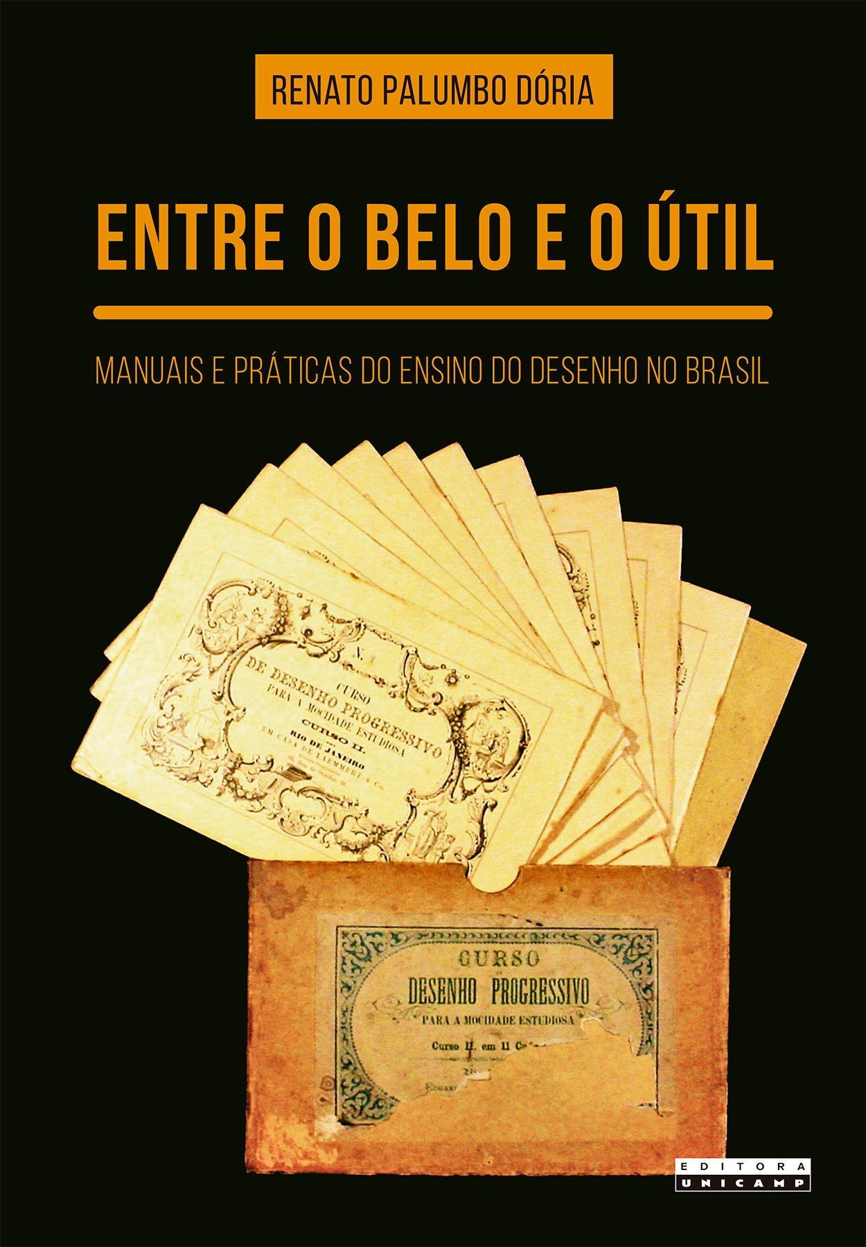 Entre o belo e o útil. Manuais e práticas do ensino do desenho no Brasil, livro de Renato Palumbo Dória
