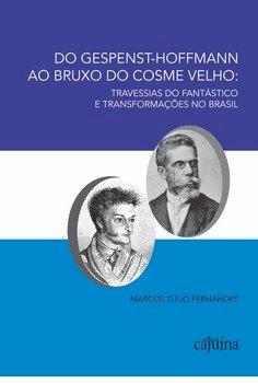 Do Gespenst-Hoffmann ao Bruxo do Cosme Velho. Travessias do fantástico e transformações no Brasil, livro de Marcos Túlio Fernandes