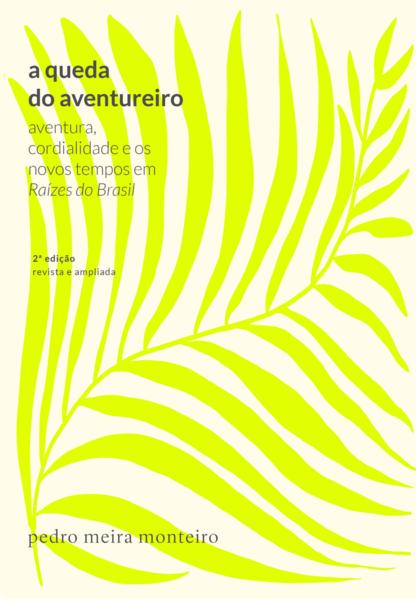 A queda do aventureiro. Aventura, cordialidade e os novos tempos em Raízes do Brasil, livro de Pedro Meira Monteiro