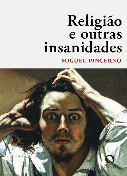 Religião e outras insanidades, livro de Miguel Pincerno
