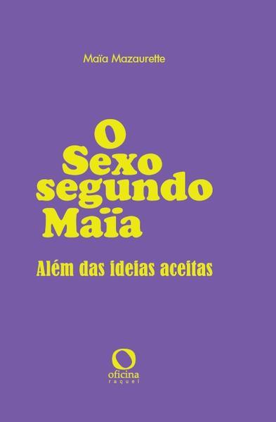 O sexo segundo Maïa. Além das ideias aceitas, livro de Maïa Mazaurette