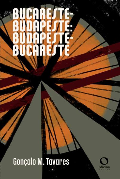 Bucareste-Budapeste: Budapeste-Bucareste, livro de Gonçalo M. Tavares