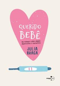 Querido Bebê. Um romance sobre planos, imprevistos e encontros, livro de Júlia Braga