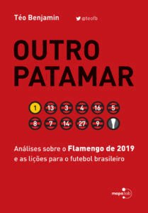 Outro Patamar. Análises sobre o Flamengo de 2019 e as lições para o futebol brasileiro, livro de Téo Benjamin