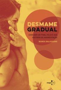 Desmame gradual: como dar um final feliz à sua história de amamentação, livro de Bianca Balassiano