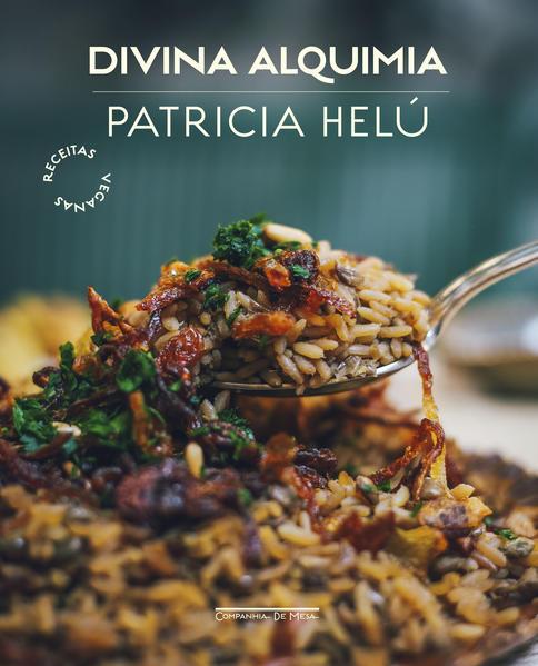 Divina alquimia. Receitas veganas, livro de Patricia Helú