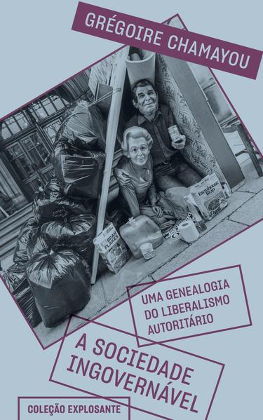 A sociedade ingovernável: uma genealogia do liberalismo autoritário, livro de Grégoire Chamayou