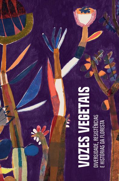 Vozes vegetais. Diversidade, resistência e histórias da floresta, livro de