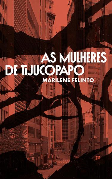 As mulheres de Tijucopapo, livro de Marilene Felinto