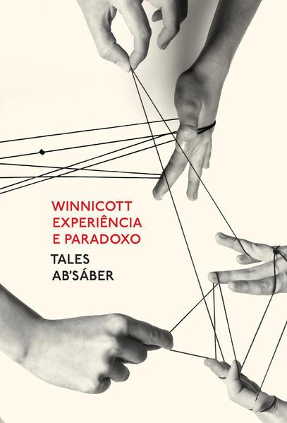 Winnicott: Experiência e paradoxo. Uma apresentação sobre a teoria de Donald Winnicott, livro de Tales Ab